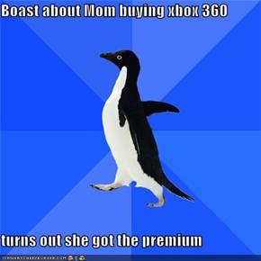 Boast about Mom buying xbox 360  turns out she got the premium