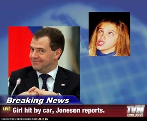 Breaking News - Girl hit by car, Joneson reports.