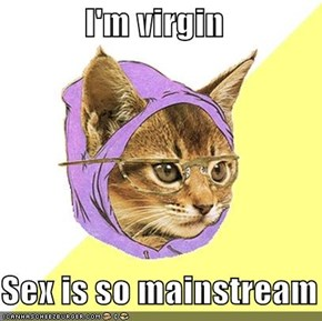 I'm virgin  Sex is so mainstream