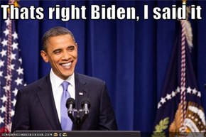 Thats right Biden, I said it