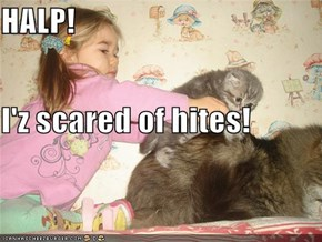 HALP! I'z scared of hites!