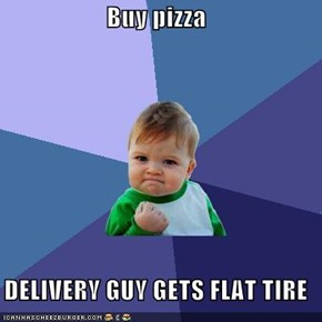 Buy pizza   DELIVERY GUY GETS FLAT TIRE
