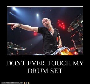 DONT EVER TOUCH MY DRUM SET
