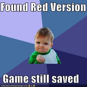 Found Red Version  Game still saved