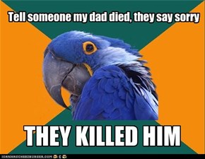 Paranoid Parrot: Apology Not Accepted