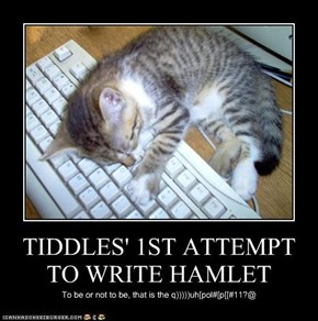 TIDDLES' 1ST ATTEMPT TO WRITE HAMLET