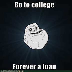 Go to college  Forever a loan