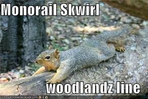 Monorail Skwirl  woodlandz line