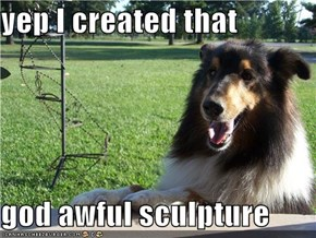 yep I created that  god awful sculpture