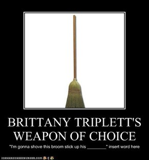 BRITTANY TRIPLETT'S WEAPON OF CHOICE