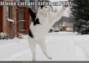 Marioe cart givs kitteh an POW!