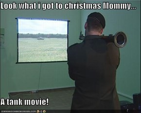 Look what i got to christmas Mommy...  A tank movie!