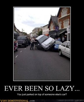 EVER BEEN SO LAZY...