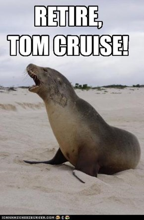 RETIRE, TOM CRUISE!
