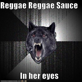 Reggae Reggae Sauce  In her eyes