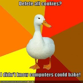 Delete all cookies?  I didn't know computers could bake!