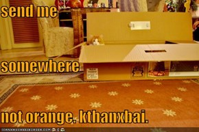 send me  somewhere not orange. kthanxbai.