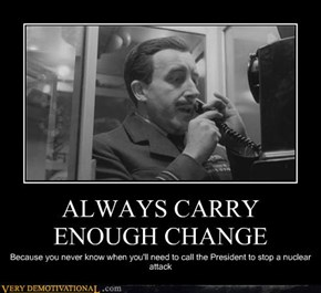 ALWAYS CARRY ENOUGH CHANGE