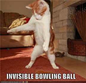 INVISIBLE BOWLING BALL