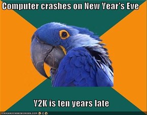 Computer crashes on New Year's Eve  Y2K is ten years late