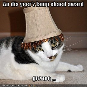 An dis yeer'z lamp shaed award     goz too ...
