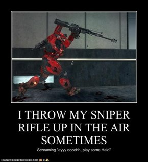 I THROW MY SNIPER RIFLE UP IN THE AIR SOMETIMES