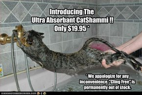 Introducing The  Ultra Absorbant CatShammi !! Only $19.95 *