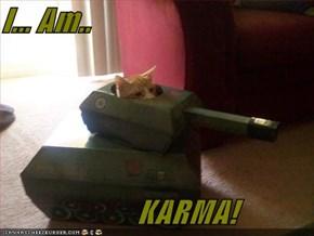 I... Am..                        KARMA!
