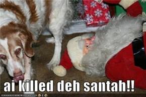 ai killed deh santah!!
