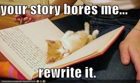 your story bores me...  rewrite it.