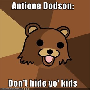 Antione Dodson:  Don't hide yo' kids