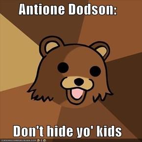 Antione Dodson:  Don't hide yo' kids