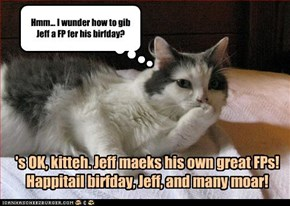 Hmm... I wunder how to gib Jeff a FP fer his birfday?