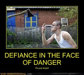 DEFIANCE IN THE FACE OF DANGER