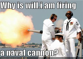 Why is will.i.am firing  a naval cannon?