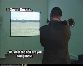 In Soviot Russia...