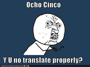 Ocho Cinco  Y U no translate properly?