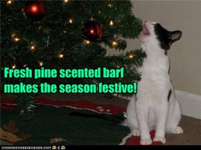 Marfa Stewart sez pine scented barf is always a nice touch!