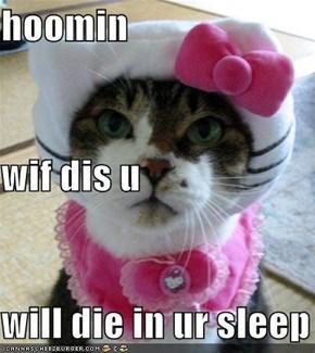 hoomin wif dis u will die in ur sleep