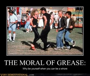 THE MORAL OF GREASE: