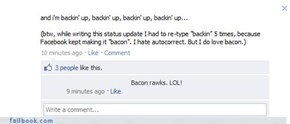 He does love bacon...