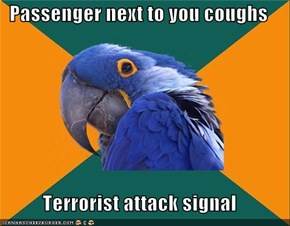 Passenger next to you coughs  Terrorist attack signal