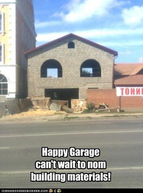 Happy Garage can't wait to nom building materials!