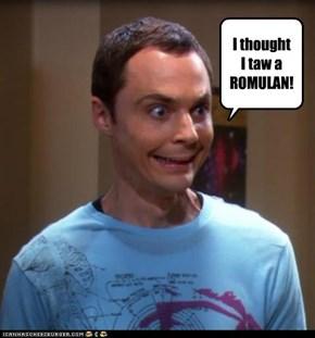 I thought  I taw a ROMULAN!