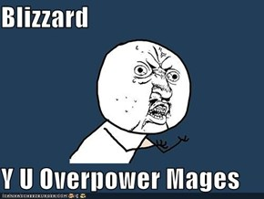 Blizzard  Y U Overpower Mages