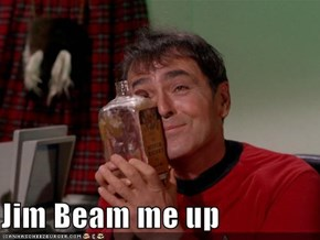 Jim Beam Me Up!
