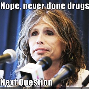 Nope, never done drugs,,,  Next Question