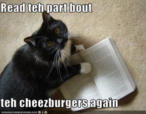 Read teh part bout  teh cheezburgers again