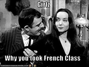 Girlz  Why you took French Class