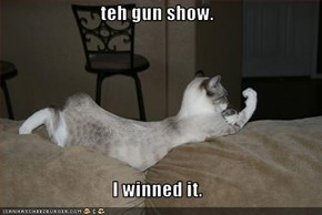 teh gun show.  I winned it.